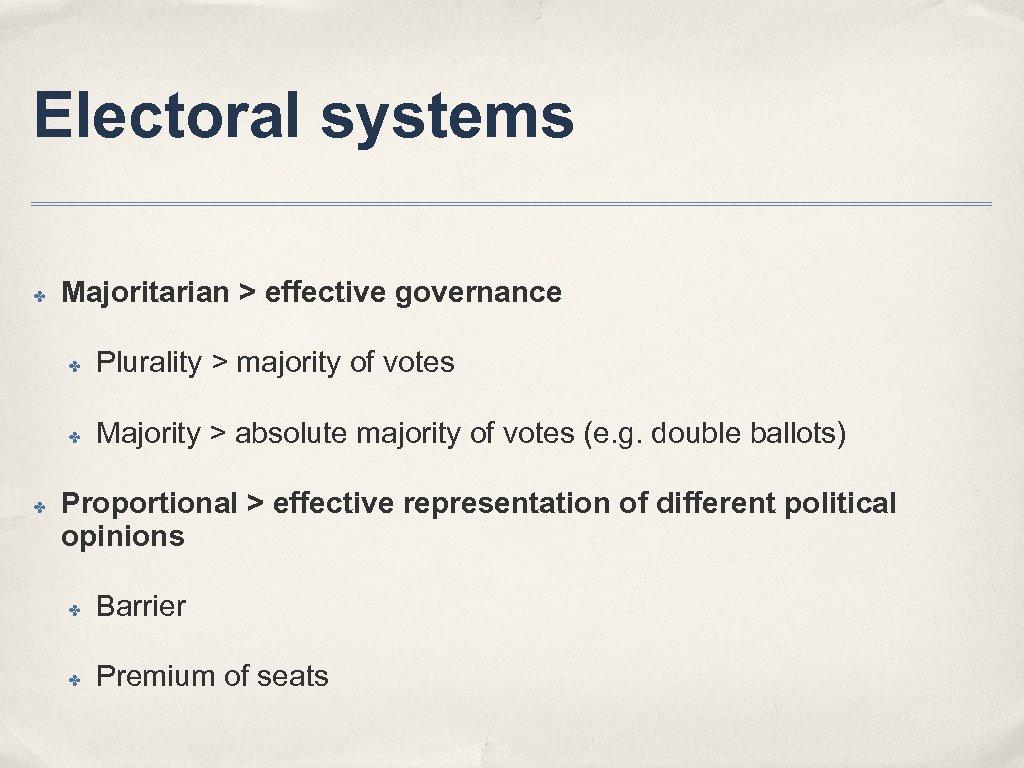 Electoral systems ✤ Majoritarian > effective governance ✤ ✤ ✤ Plurality > majority of