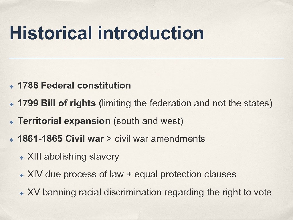 Historical introduction ✤ 1788 Federal constitution ✤ 1799 Bill of rights (limiting the federation