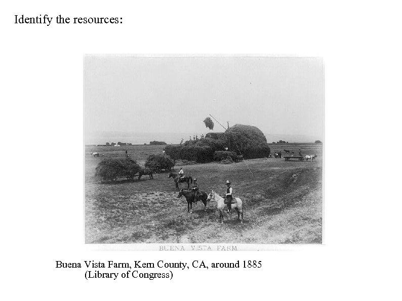Identify the resources: Buena Vista Farm, Kern County, CA, around 1885 (Library of Congress)