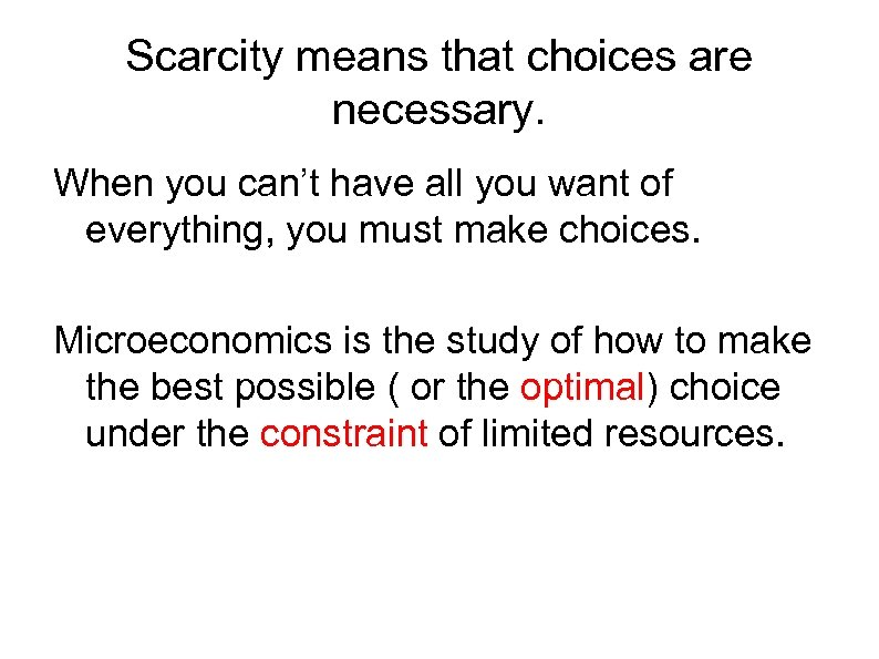 Scarcity means that choices are necessary. When you can't have all you want of