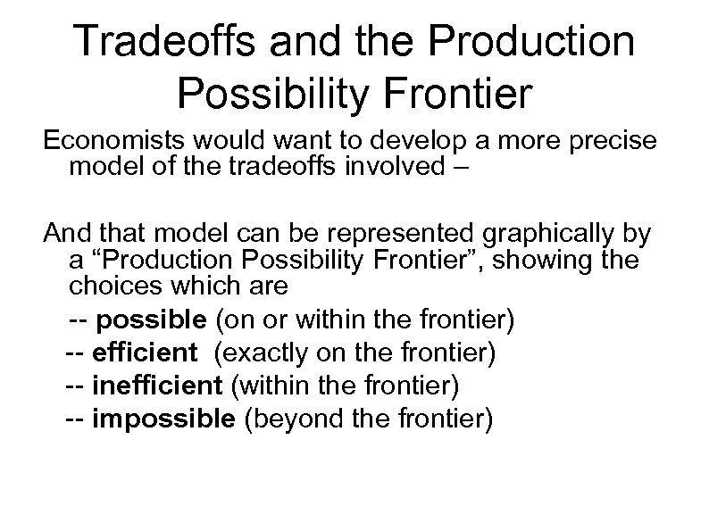 Tradeoffs and the Production Possibility Frontier Economists would want to develop a more precise