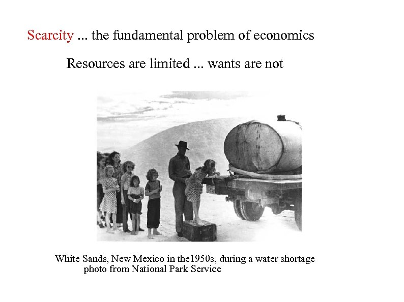 Scarcity. . . the fundamental problem of economics Resources are limited. . . wants