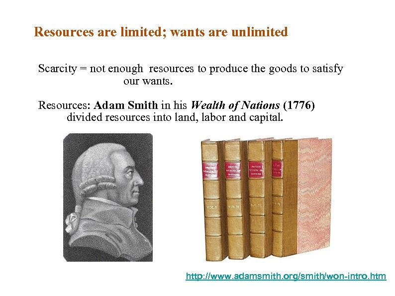 Resources are limited; wants are unlimited Scarcity = not enough resources to produce the