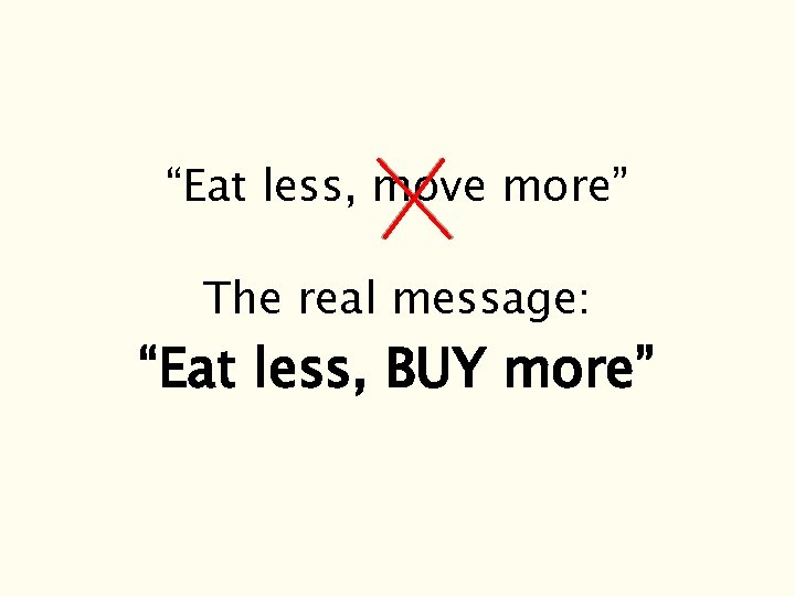 """Eat less, move more"" The real message: ""Eat less, BUY more"""