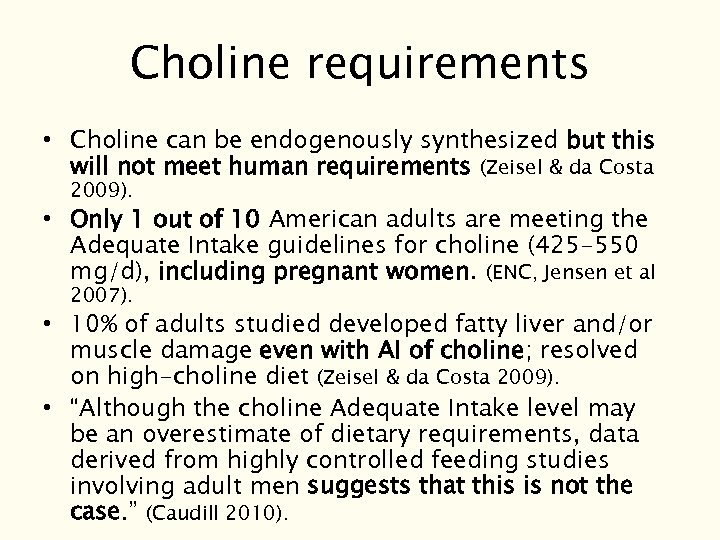 Choline requirements • Choline can be endogenously synthesized but this will not meet human