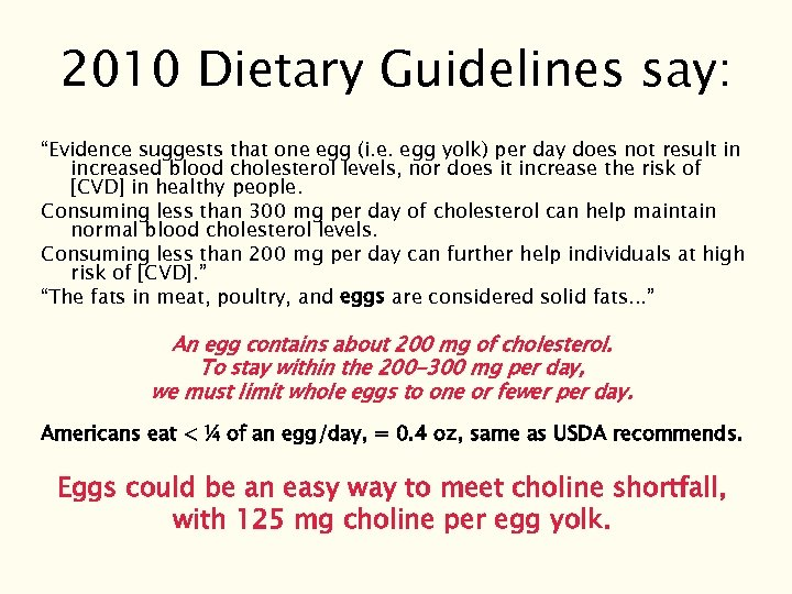 "2010 Dietary Guidelines say: ""Evidence suggests that one egg (i. e. egg yolk) per"
