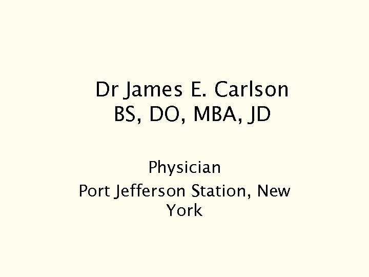 Dr James E. Carlson BS, DO, MBA, JD Physician Port Jefferson Station, New York
