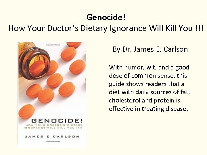 Genocide! How Your Doctor's Dietary Ignorance Will Kill You !!! By Dr. James E.