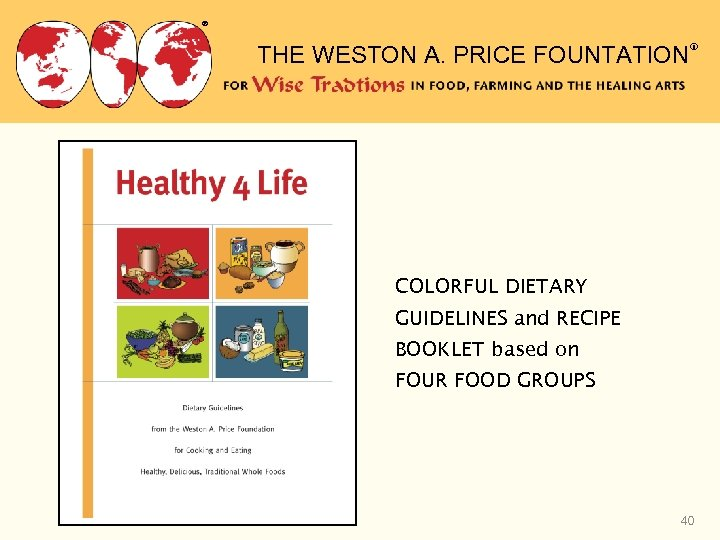 ® THE WESTON A. PRICE FOUNTATION® COLORFUL DIETARY GUIDELINES and RECIPE BOOKLET based on