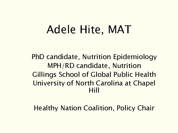 Adele Hite, MAT Ph. D candidate, Nutrition Epidemiology MPH/RD candidate, Nutrition Gillings School of
