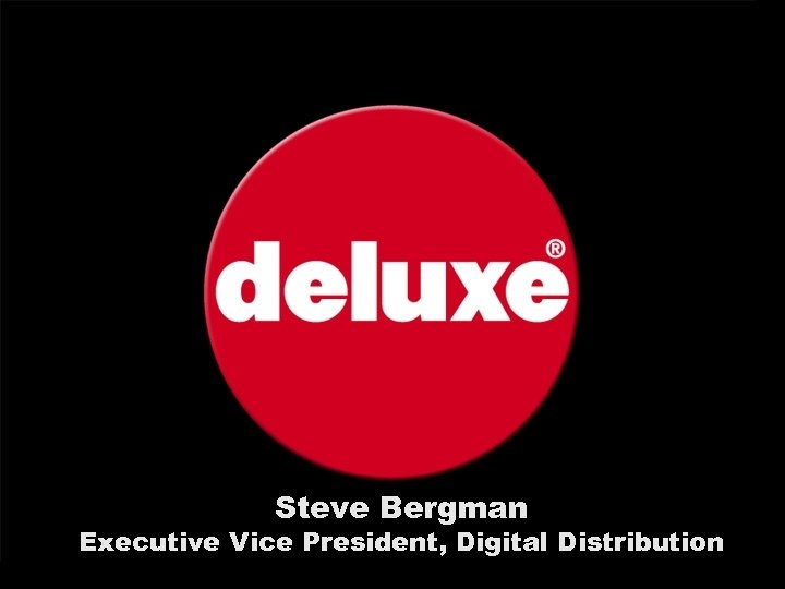 Steve Bergman Executive Vice President, Digital Distribution