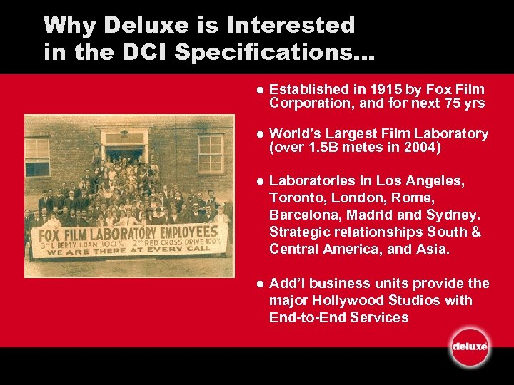 Why Deluxe is Interested in the DCI Specifications… l Established in 1915 by Fox