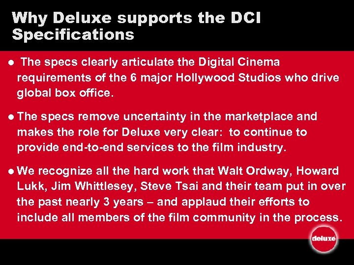 Why Deluxe supports the DCI Specifications l The specs clearly articulate the Digital Cinema