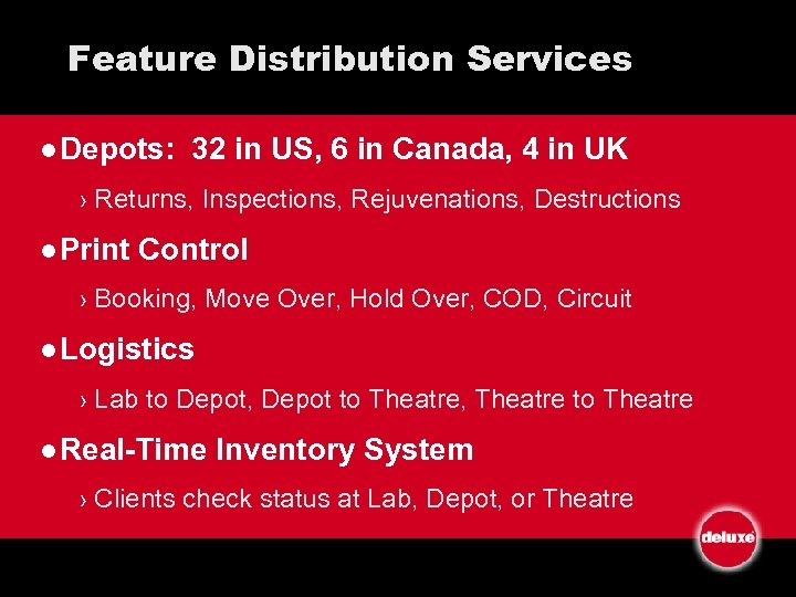 Feature Distribution Services l Depots: 32 in US, 6 in Canada, 4 in UK