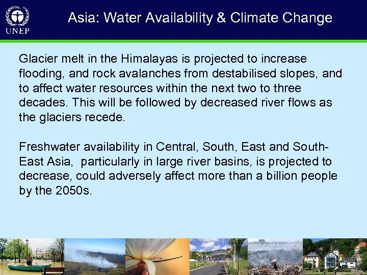 Asia: Water Availability & Climate Change Glacier melt in the Himalayas is projected to