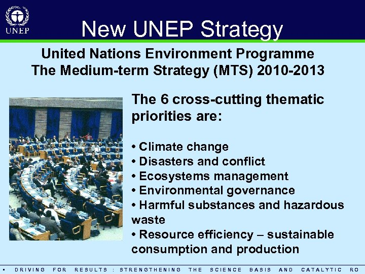 New UNEP Strategy United Nations Environment Programme The Medium-term Strategy (MTS) 2010 -2013 The