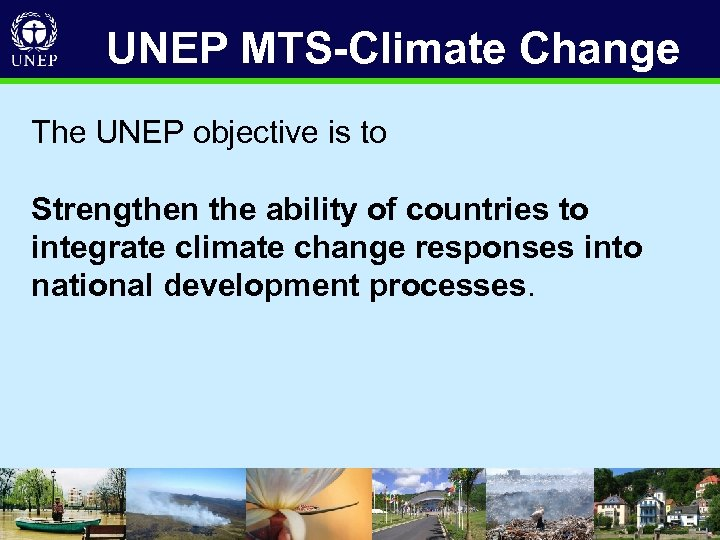 UNEP MTS-Climate Change The UNEP objective is to Strengthen the ability of countries to