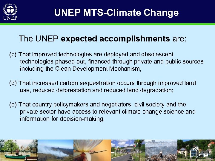 UNEP MTS-Climate Change The UNEP expected accomplishments are: (c) That improved technologies are deployed