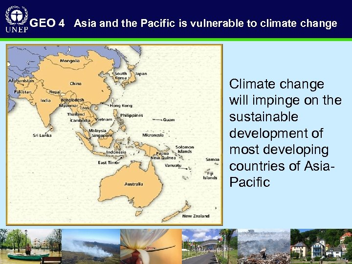 GEO 4 Asia and the Pacific is vulnerable to climate change Climate change will