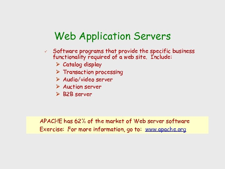 Web Application Servers ü Software programs that provide the specific business functionality required of