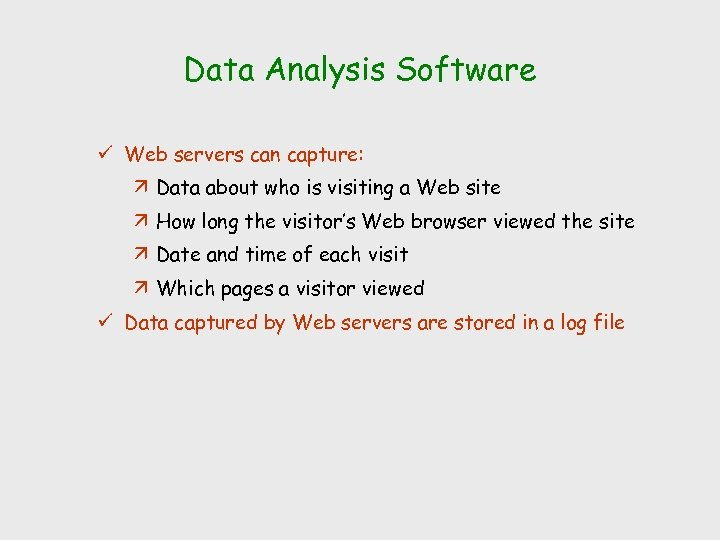 Data Analysis Software ü Web servers can capture: ä Data about who is visiting