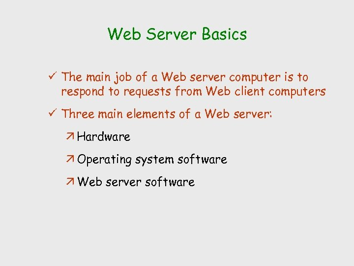 Web Server Basics ü The main job of a Web server computer is to