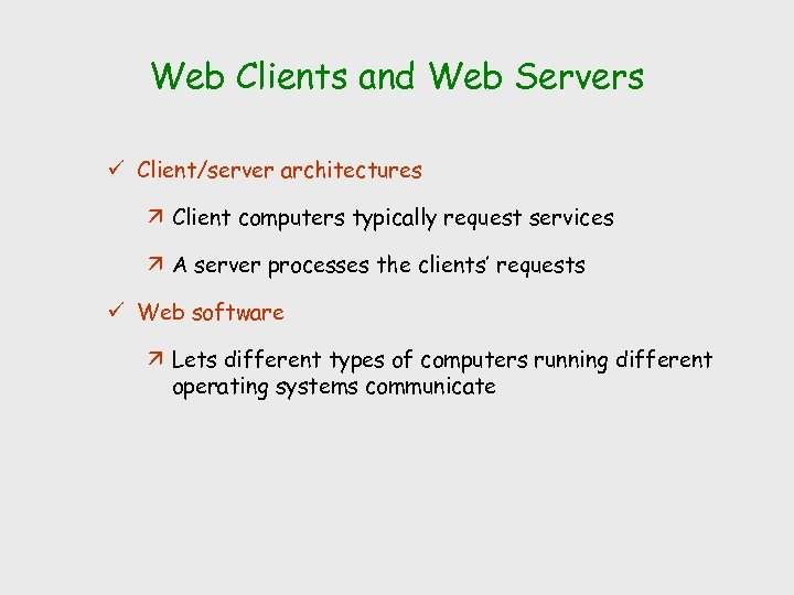 Web Clients and Web Servers ü Client/server architectures ä Client computers typically request services
