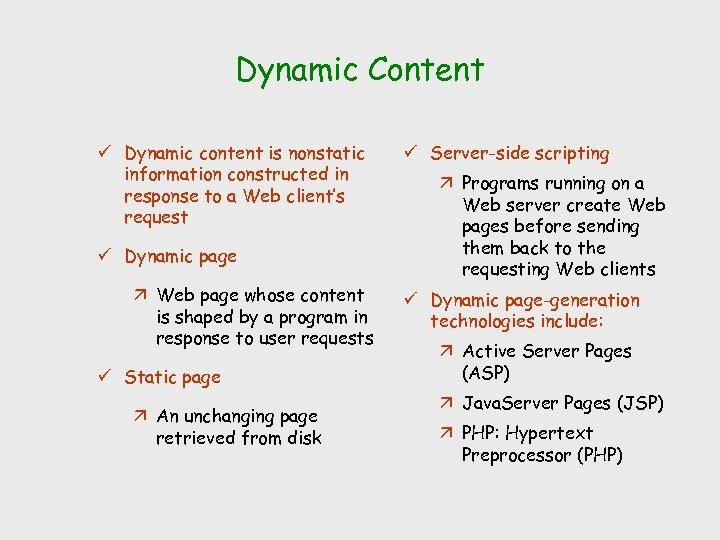 Dynamic Content ü Dynamic content is nonstatic information constructed in response to a Web