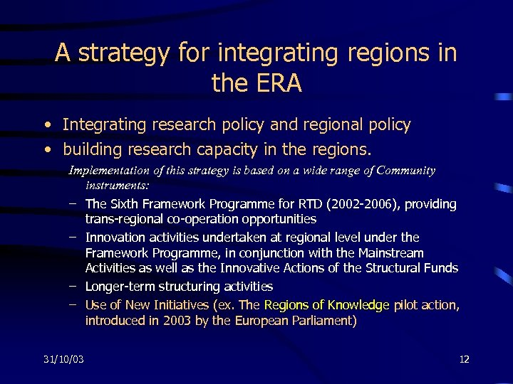A strategy for integrating regions in the ERA • Integrating research policy and regional