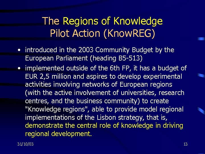 The Regions of Knowledge Pilot Action (Know. REG) • introduced in the 2003 Community