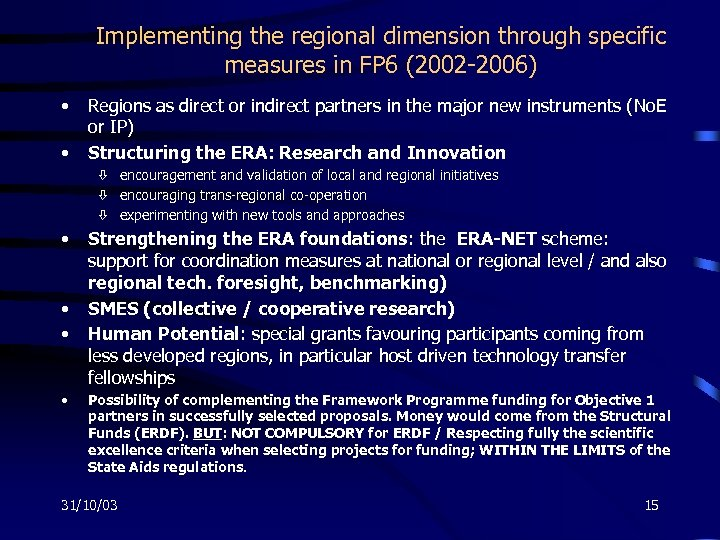 Implementing the regional dimension through specific measures in FP 6 (2002 -2006) • •