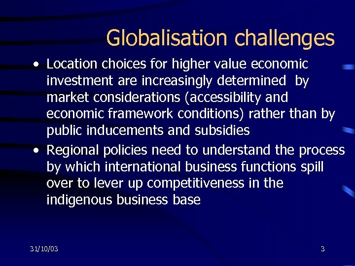 Globalisation challenges • Location choices for higher value economic investment are increasingly determined by