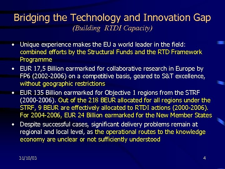 Bridging the Technology and Innovation Gap (Building RTDI Capacity) • Unique experience makes the