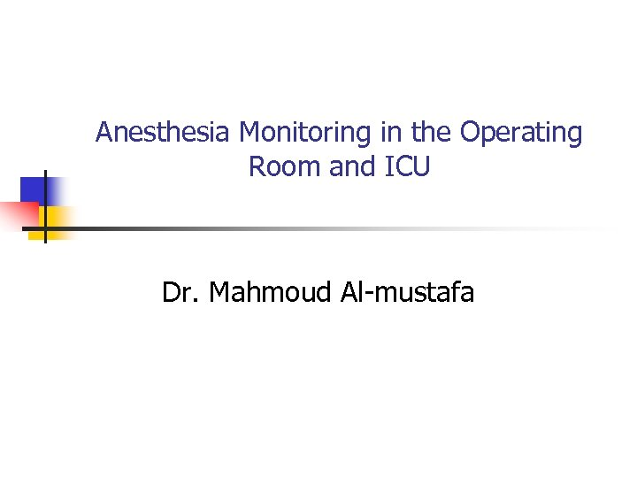 Anesthesia Monitoring in the Operating Room and ICU
