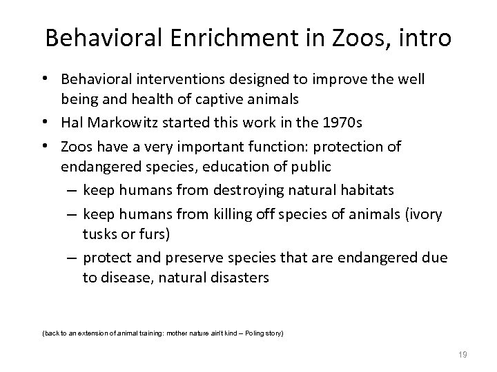 Behavioral Enrichment in Zoos, intro • Behavioral interventions designed to improve the well being