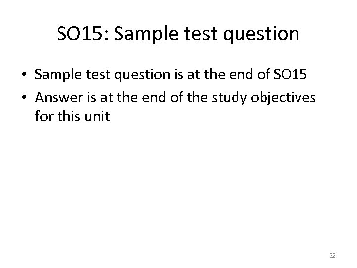 SO 15: Sample test question • Sample test question is at the end of