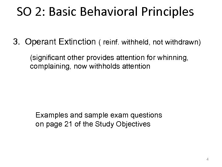 SO 2: Basic Behavioral Principles 3. Operant Extinction ( reinf. withheld, not withdrawn) (significant
