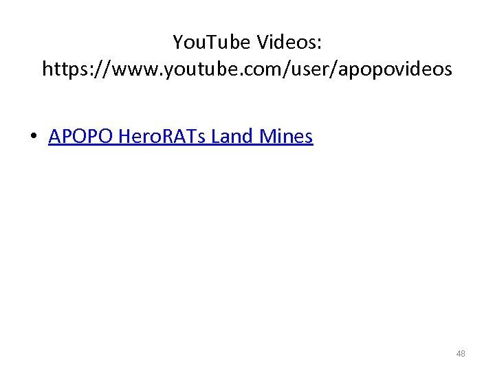 You. Tube Videos: https: //www. youtube. com/user/apopovideos • APOPO Hero. RATs Land Mines 48