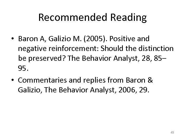 Recommended Reading • Baron A, Galizio M. (2005). Positive and negative reinforcement: Should the