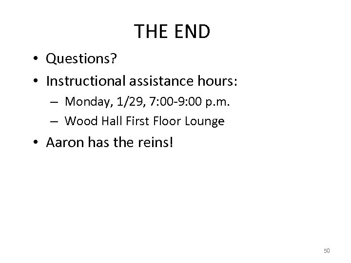 THE END • Questions? • Instructional assistance hours: – Monday, 1/29, 7: 00 -9: