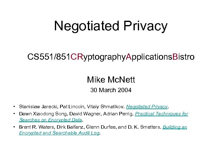 Negotiated Privacy CS 551/851 CRyptography. Applications. Bistro Mike Mc. Nett 30 March 2004 •