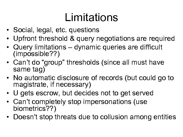 Limitations • Social, legal, etc. questions • Upfront threshold & query negotiations are required