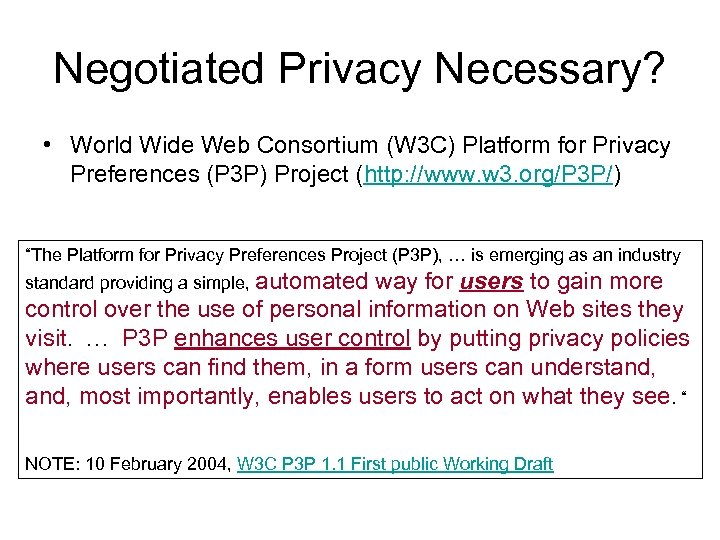 Negotiated Privacy Necessary? • World Wide Web Consortium (W 3 C) Platform for Privacy