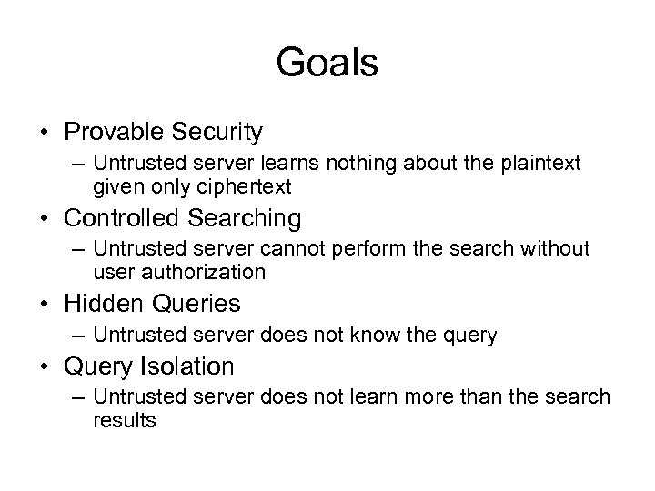 Goals • Provable Security – Untrusted server learns nothing about the plaintext given only