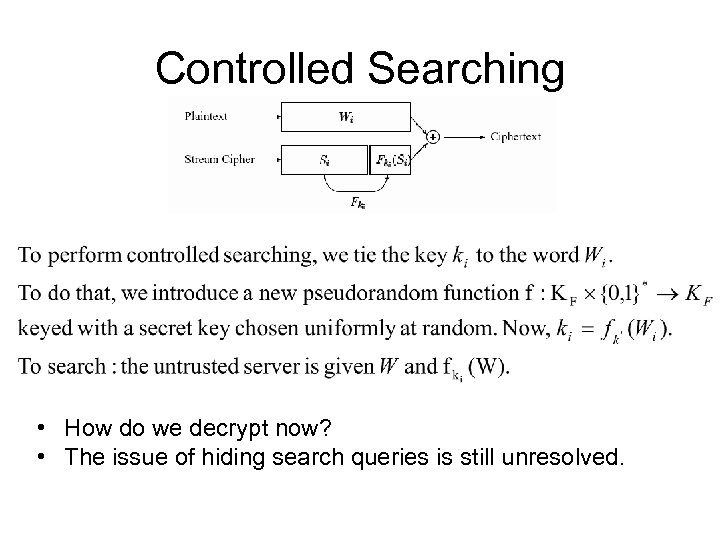 Controlled Searching • How do we decrypt now? • The issue of hiding search