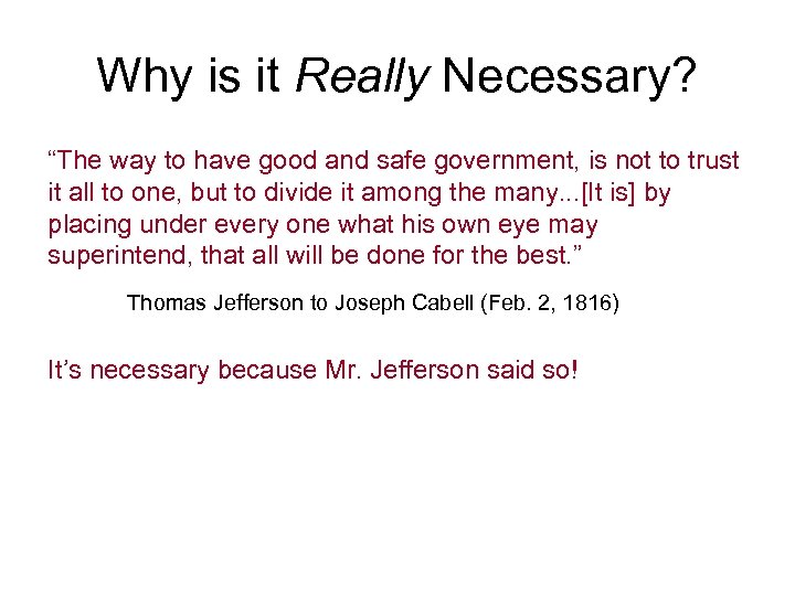 """Why is it Really Necessary? """"The way to have good and safe government, is"""