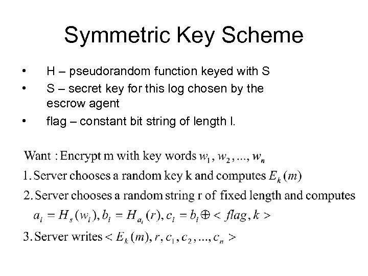 Symmetric Key Scheme • • • H – pseudorandom function keyed with S S