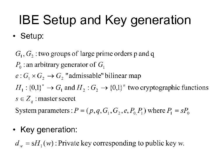 IBE Setup and Key generation • Setup: • Key generation: