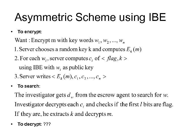 Asymmetric Scheme using IBE • To encrypt: • To search: • To decrypt: ?