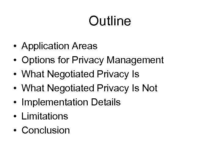 Outline • • Application Areas Options for Privacy Management What Negotiated Privacy Is Not